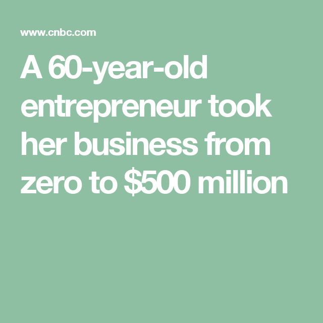 A 60-year-old entrepreneur took her business from zero to $500 million