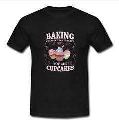 Baking Cheaper Than Therapy T-shirt