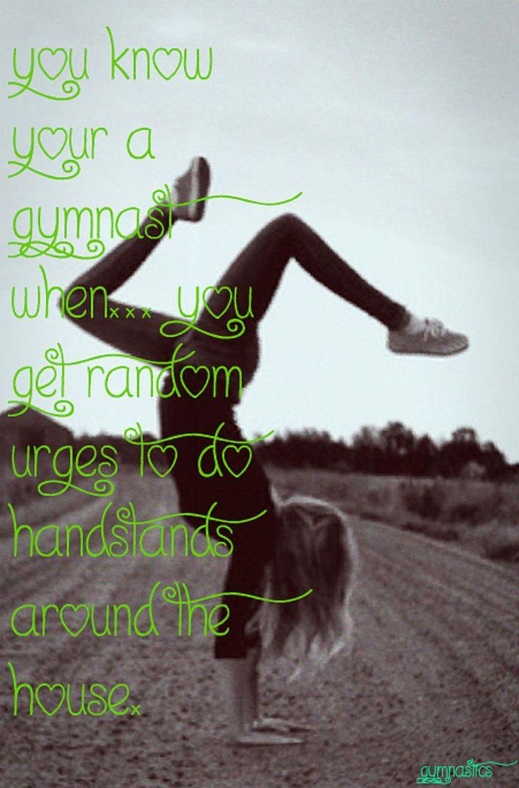 You know your a gymnast when you get random urges to do handstands around the house... And street... And beach... And parking lot...