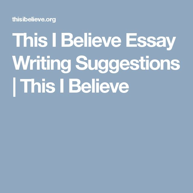 best essay writing ideas essay writing tips this i believe essay writing suggestions this i believe