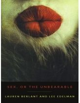 Sex, or the Unbearable by Lauren Berlant and Lee Edelman