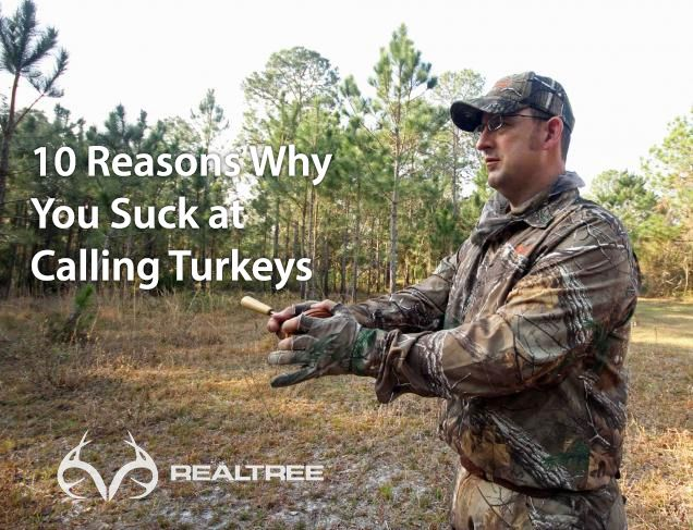10 Reasons Why You Suck at Calling Turkeys  #realtree #turkeyhuntingtips