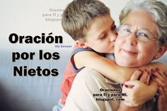 Dame, Señor, la cordura para poder hablar a mis nietos del amor que mi ser contiene. Dame, la oportunidad de besar su fren...