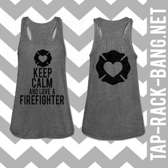 Keep Calm & Love Your Firefighter Glitter Tank... Don't understand the keep calm phrases but this is a cute workout shirt