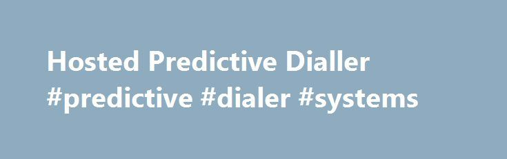 Hosted Predictive Dialler #predictive #dialer #systems http://sudan.remmont.com/hosted-predictive-dialler-predictive-dialer-systems/  # We'll help you communicate using Hosted VoIP Great Services Backed by Support you can Rely On Every Hostcomm solution is backed by trained experienced VoIP communication specialists, ready to help you every step of the way. If you are thinking about making the move to VoIP, or you've already made the move, we'll help clear a smooth path for you. Our service…