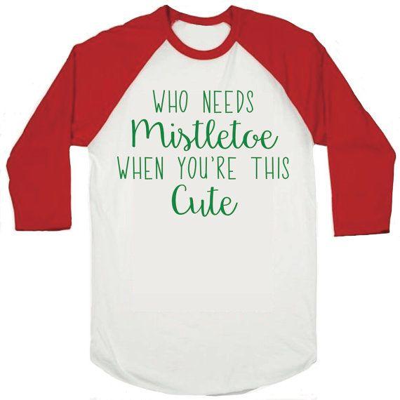 Kids Christmas Shirts, Toddler Funny Christmas Christmas Shirt, Who Needs Mistletoe When You're This Cute, Boy or Girl Christmas Shirts