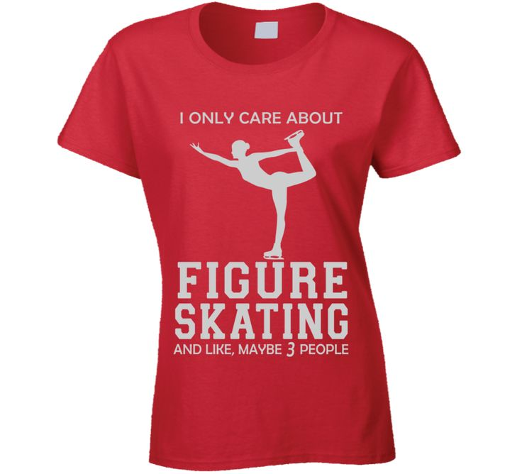 I Only Care About Figure Skating and Like, Maybe 3 People T Shirt.