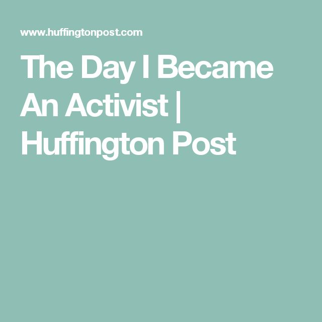 The Day I Became An Activist | Huffington Post