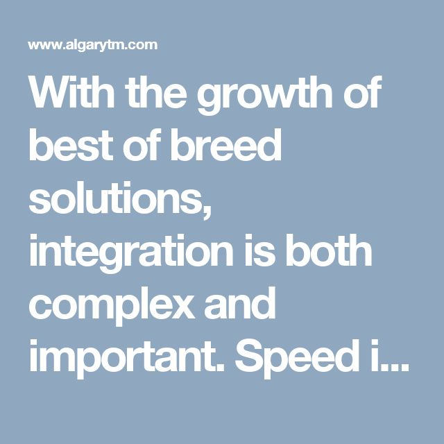 With the growth of best of breed solutions, integration is both complex and important. Speed is the key to delivering a solution, and companies with a robust API strategy gain the competitive advantage.