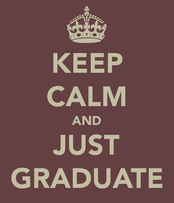 Keep Calm and Just Graduate.....SOOOO me right now