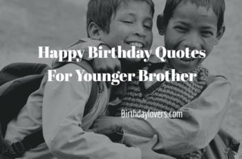 Best 40 Happy Birthday Quotes For Younger Brother – Birthday Lovers