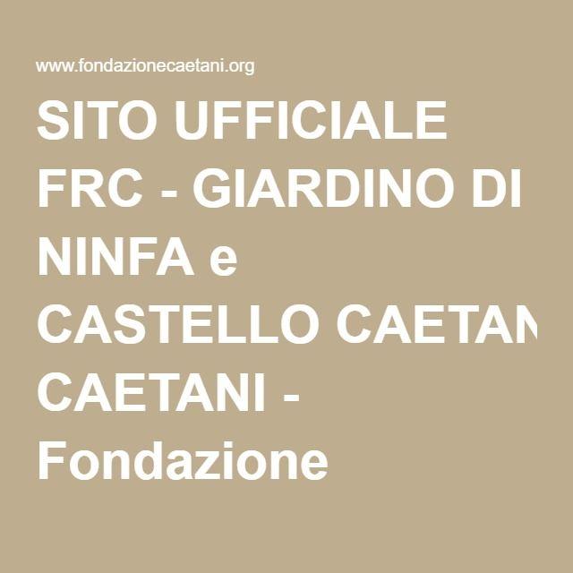 SITO UFFICIALE FRC - GIARDINO DI NINFA e CASTELLO CAETANI - Fondazione