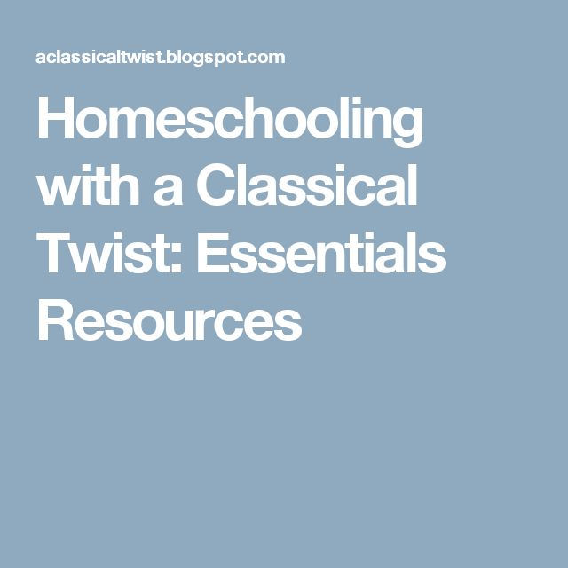 Homeschooling with a Classical Twist: Essentials Resources