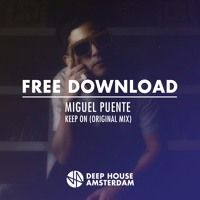Free Download: Miguel Puente - Keep On (Original Mix) by Deep House Amsterdam on SoundCloud