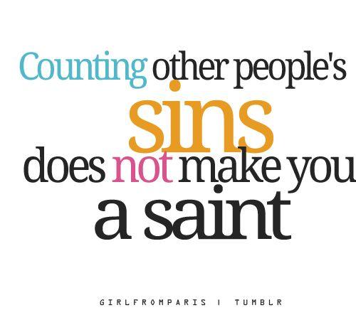 So true!: People Sin, Amenities, Quotes, Judge, Wisdom, Truths, So True, Saint, True Stories