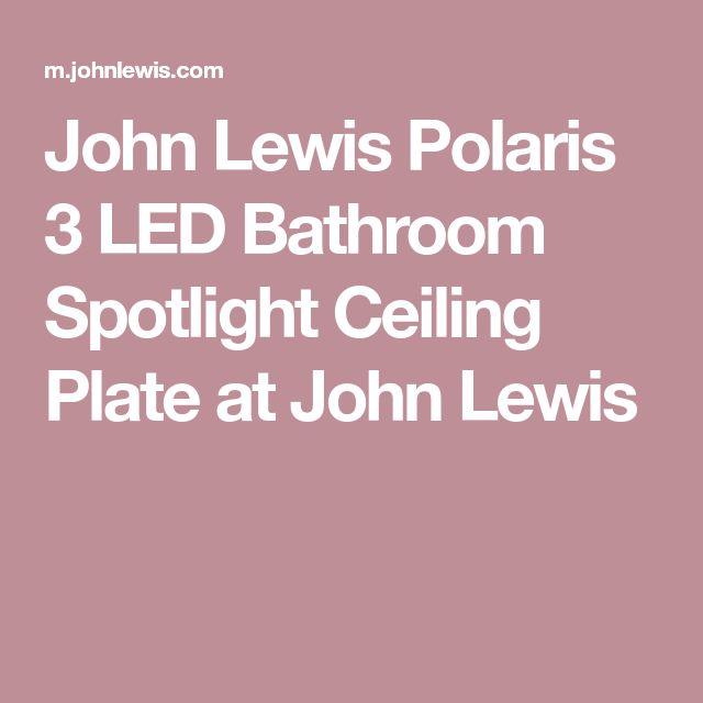 John Lewis Polaris 3 LED Bathroom Spotlight Ceiling Plate at John Lewis