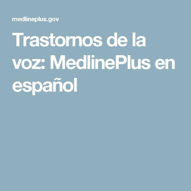 Trastornos de la voz: MedlinePlus en español
