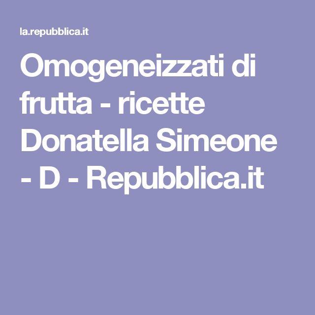 Omogeneizzati di frutta     - ricette Donatella Simeone - D - Repubblica.it