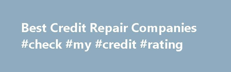 Best Credit Repair Companies #check #my #credit #rating http://credit.remmont.com/best-credit-repair-companies-check-my-credit-rating/  #best credit repair companies # The Credit Pros WANT US TO REVIEW A COMPANY? REAL REVIEWS (YES THEY RE REAL) Read More.