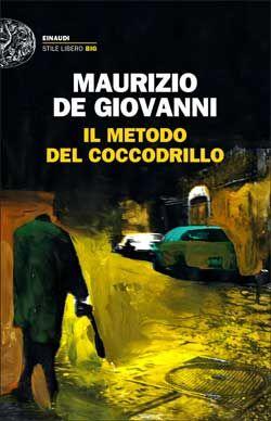 Maurizio de Giovanni, Il metodo del Coccodrillo, Stile Libero - DISPONIBILE ANCHE IN E-BOOK
