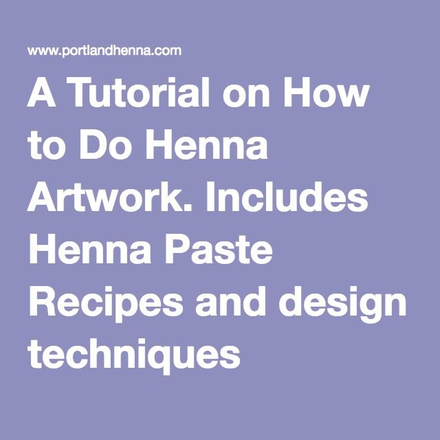 A Tutorial on How to Do Henna Artwork. Includes Henna Paste Recipes and design techniques