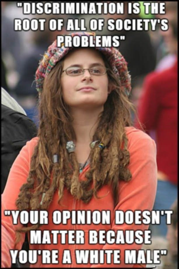 College Liberal meme - Isn't that discrimination as well?