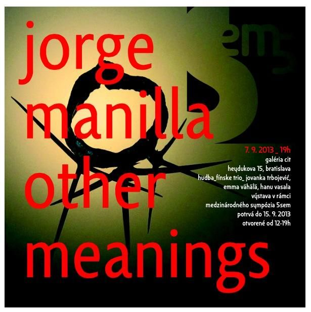 "Jorge Manilla - Other Meanings - solo Exhibition. ""Other meanings"" at Galería Cit in Bratislava  https://www.facebook.com/jorge.manilla/posts/10151547130296065"