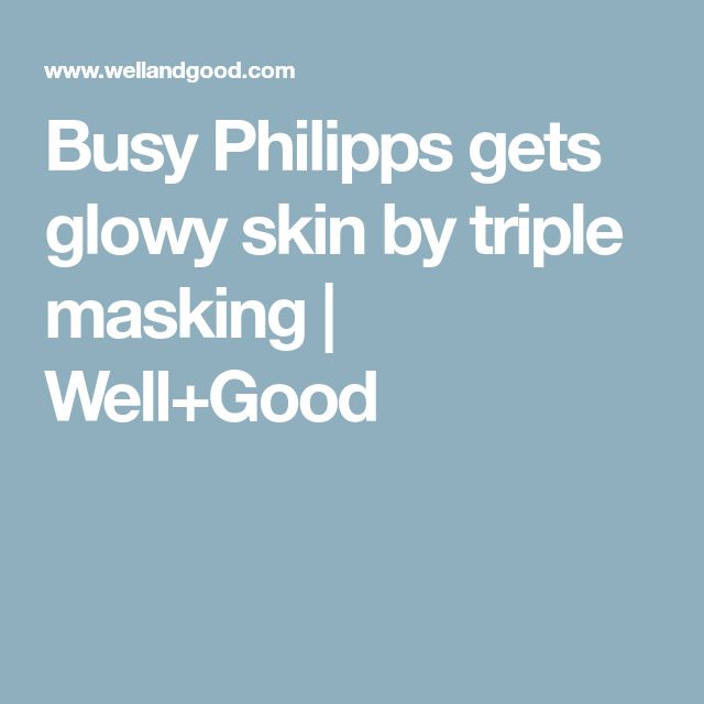 Busy Philipps gets glowy skin by triple masking   Well+Good