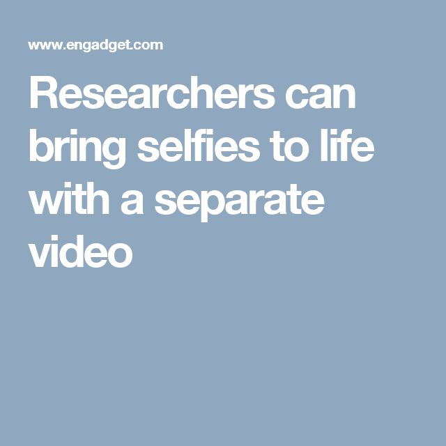 Researchers can bring selfies to life with a separate video