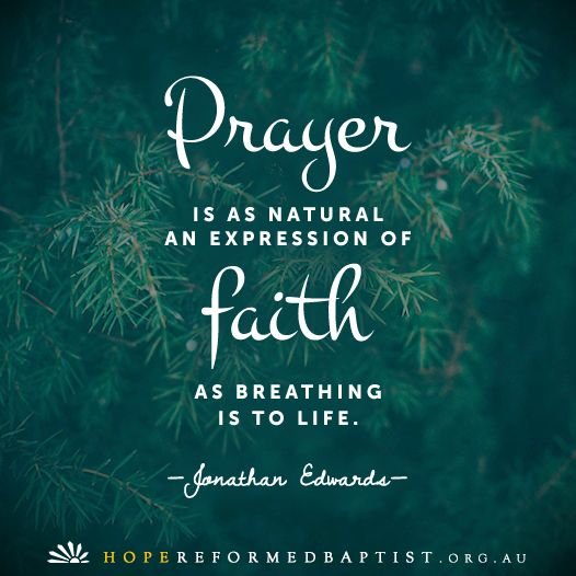 """""""Prayer is as natural an expression of faith as breathing is to life.""""—Jonathan Edwards — Hope Reformed Baptist Church"""