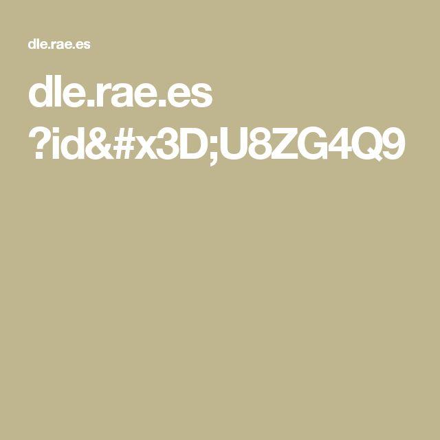 dle.rae.es ?id=U8ZG4Q9
