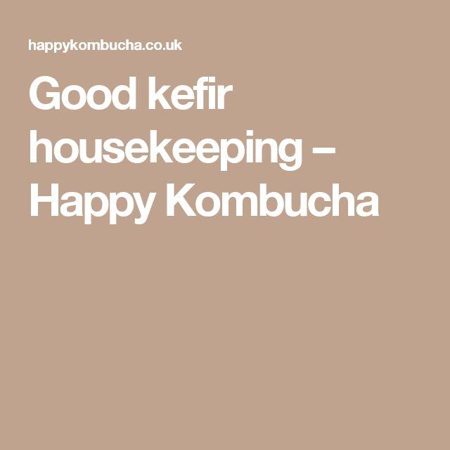 Good kefir housekeeping – Happy Kombucha