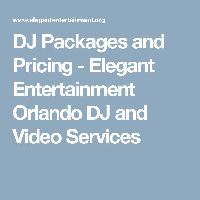 DJ Packages and Pricing - Elegant Entertainment Orlando DJ and Video Services