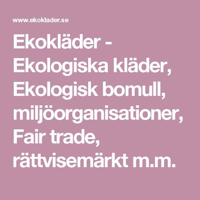 Ekokläder - Ekologiska kläder, Ekologisk bomull, miljöorganisationer, Fair trade, rättvisemärkt m.m.