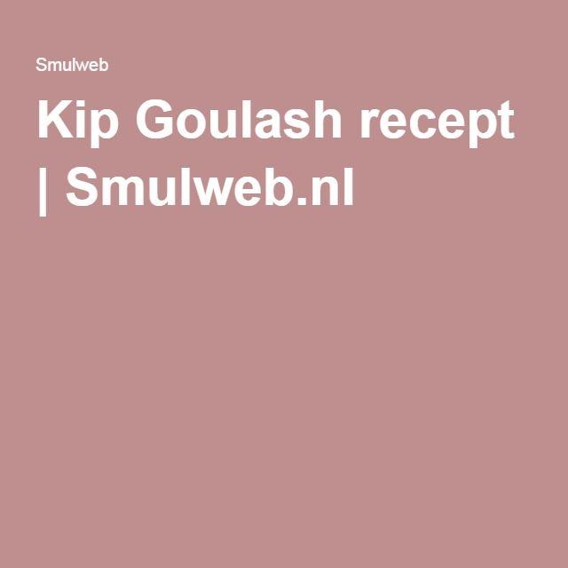 Kip Goulash recept | Smulweb.nl