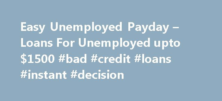 Easy Unemployed Payday – Loans For Unemployed upto $1500 #bad #credit #loans #instant #decision http://loans.nef2.com/2017/05/01/easy-unemployed-payday-loans-for-unemployed-upto-1500-bad-credit-loans-instant-decision/  #payday loans for unemployed # Unemployed Loans Unemployed loans in United State enable citizens to borrow easy loan without facing any problem. With this assistance, a person can avail required funds whether he is employed or unemployed. Since most of…  Read more