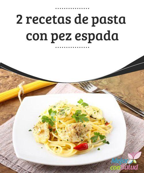 2 recetas de pasta con pez espada  La pasta con pez espada es un sabroso plato principal fácil de preparar y es ideal cuando se tiene poco tiempo para estar en la cocina.