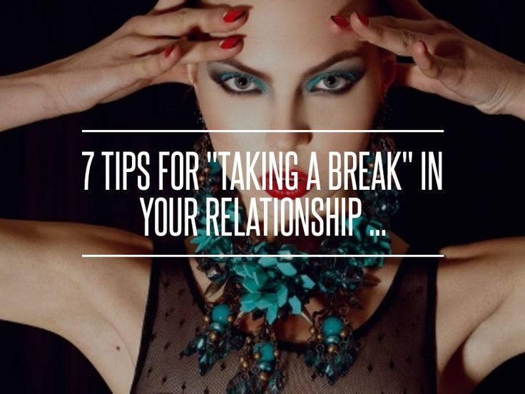7 Tips for #Taking a Break in Your #Relationship ... → Love #Couples