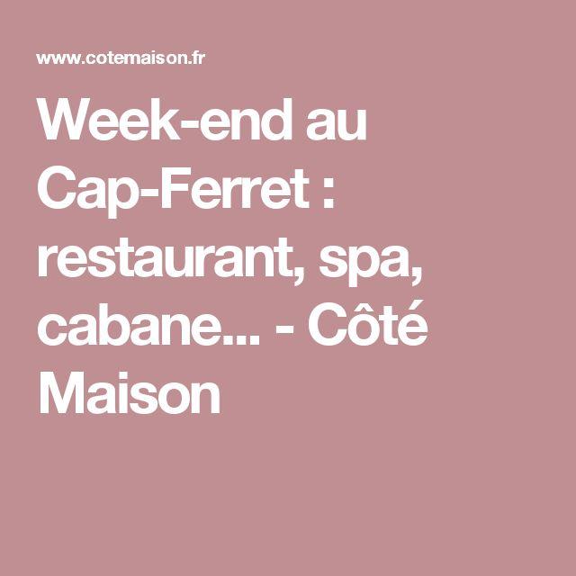 Week-end au Cap-Ferret : restaurant, spa, cabane... - Côté Maison