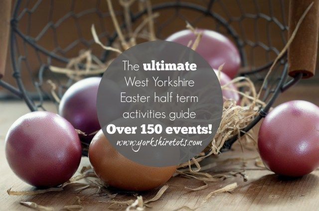 The ultimate West Yorkshire Easter half term activities guide - Over 150 events!Yorkshire Tots