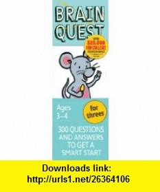 Brain Quest for Threes, revised 4th edition 300 Questions and Answers to Get a Smart Start (9780761166634) Chris Welles Feder, Susan Bishay , ISBN-10: 0761166637  , ISBN-13: 978-0761166634 ,  , tutorials , pdf , ebook , torrent , downloads , rapidshare , filesonic , hotfile , megaupload , fileserve