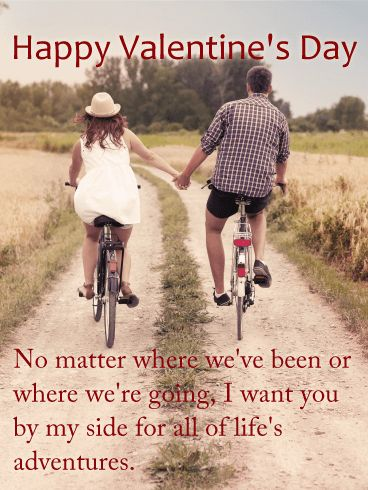 I Want You by My Side - Happy Valentine's Day Card: A bike ride together is the ultimate symbol of the journeys you've already shared together-as well as the ones you've yet to take. This romantic Valentine's Day greeting lets you say it from the heart to the one person who you want as your passenger through life. So whether it's a new relationship or a love that has spanned many years, it's the perfect Valentine's Day card to let you express exactly how you feel inside.