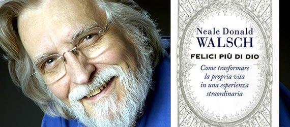Felici più di Dio: La Legge dell'Attrazione spiegata alla luce della Spiritualità da Neale Donald Walsch