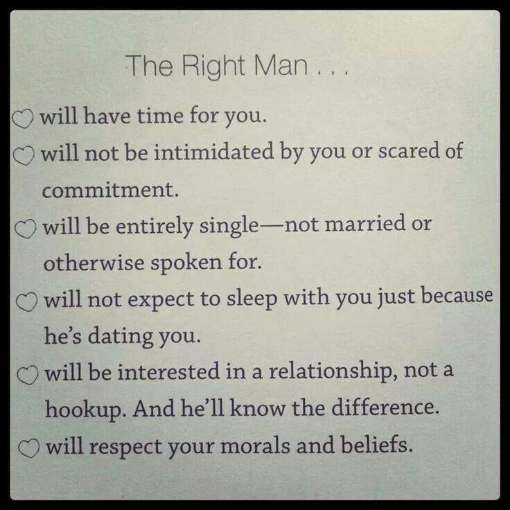 The Right Man qoute Will have time for you  Will not be intimidated by you or scared of commitment .  Will be entirely single not married or otherwise spoken for