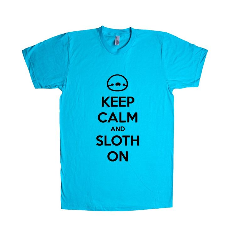 Keep Calm And Sloth On Slow Slowly Sloths Animal Animals Lazy Sleep Sleepy Unmotivated SGAL2 Unisex T Shirt