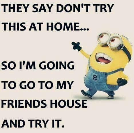 Hahahha...  Friends house