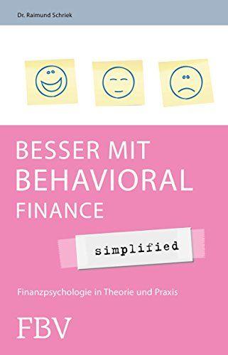 Besser mit Behavioral Finance - simplified: Finanzpsychologie in Theorie und Praxis von Raimund Schriek