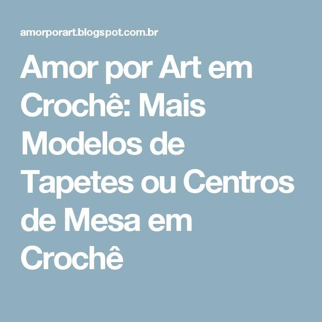 Amor por Art em Crochê: Mais Modelos de Tapetes ou Centros de Mesa em Crochê