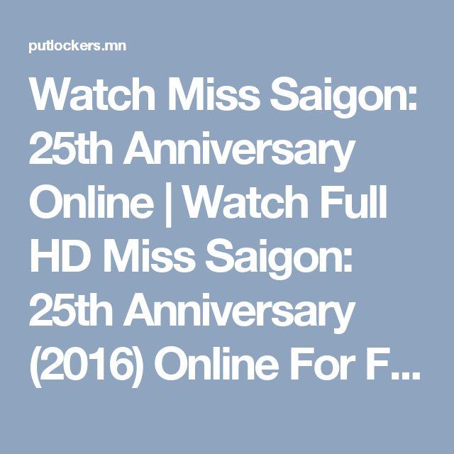 Watch Miss Saigon: 25th Anniversary Online | Watch Full HD Miss Saigon: 25th Anniversary (2016) Online For Free PutLockers