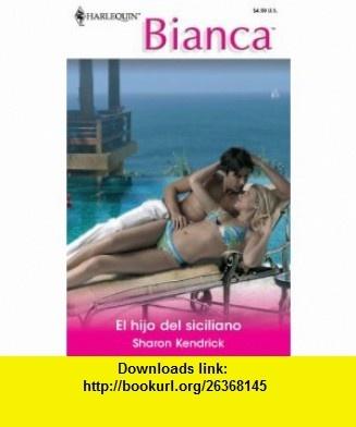 El Hijo Del Siciliano (The Sicilians Son) (Harlequin Bianca) (Spanish Edition) (9780373896134) Sharon Kendrick , ISBN-10: 0373896131  , ISBN-13: 978-0373896134 ,  , tutorials , pdf , ebook , torrent , downloads , rapidshare , filesonic , hotfile , megaupload , fileserve